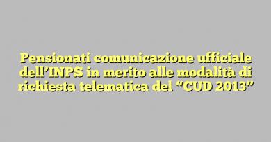 """Pensionati comunicazione ufficiale dell'INPS in merito alle modalità di richiesta telematica del """"CUD 2013"""""""