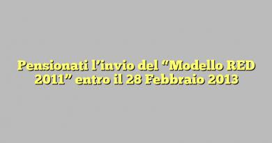"""Pensionati l'invio del """"Modello RED 2011"""" entro il 28 Febbraio 2013"""