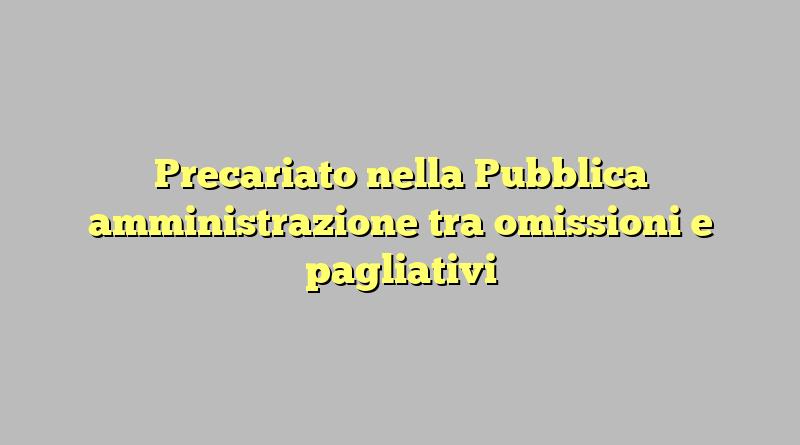 Precariato nella Pubblica amministrazione tra omissioni e pagliativi