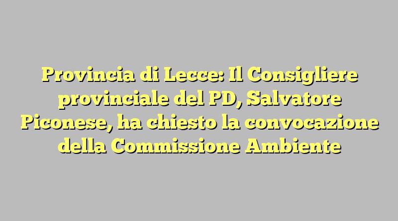 Provincia di Lecce: Il Consigliere provinciale del PD, Salvatore Piconese, ha chiesto la convocazione della Commissione Ambiente