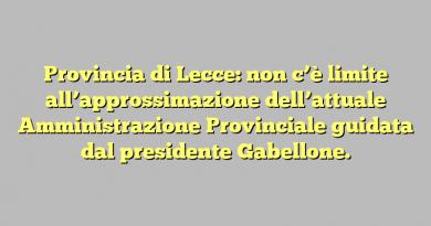 Provincia di Lecce: non c'è limite all'approssimazione dell'attuale Amministrazione Provinciale guidata dal presidente Gabellone.