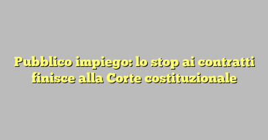 Pubblico impiego: lo stop ai contratti finisce alla Corte costituzionale