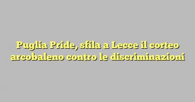 Puglia Pride, sfila a Lecce il corteo arcobaleno contro le discriminazioni