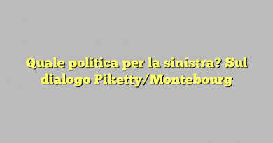 Quale politica per la sinistra? Sul dialogo Piketty/Montebourg