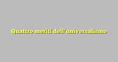 Quattro meriti dell'universalismo
