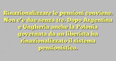 Rinazionalizzare le pensioni conviene.  Non c'è due senza tre. Dopo Argentina e Ungheria anche la Polonia governata da un liberista ha rinazionalizzato il sistema pensionistico.