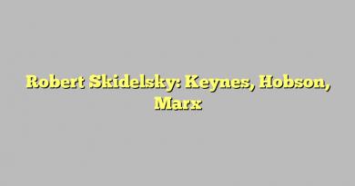 Robert Skidelsky: Keynes, Hobson, Marx