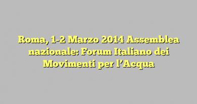 Roma, 1-2 Marzo 2014 Assemblea nazionale: Forum Italiano dei Movimenti per l'Acqua