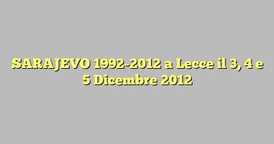 SARAJEVO 1992-2012 a Lecce il 3, 4 e 5 Dicembre 2012