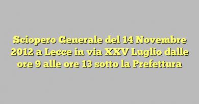 Sciopero Generale del 14 Novembre 2012 a Lecce in via XXV Luglio dalle ore 9 alle ore 13 sotto la Prefettura