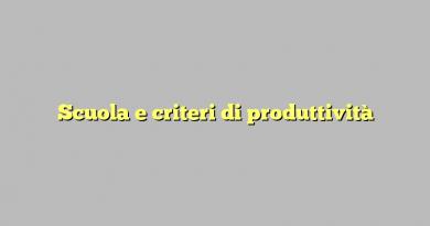 Scuola e criteri di produttività