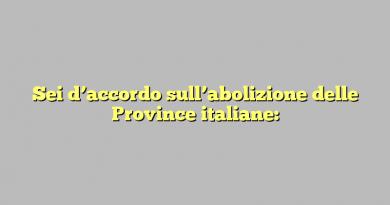 Sei d'accordo sull'abolizione delle Province italiane:
