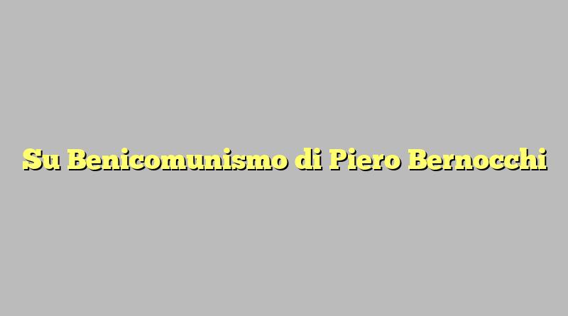 Su Benicomunismo di Piero Bernocchi
