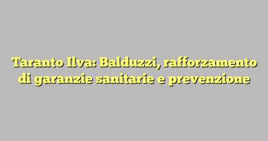 Taranto Ilva: Balduzzi, rafforzamento di garanzie sanitarie e prevenzione