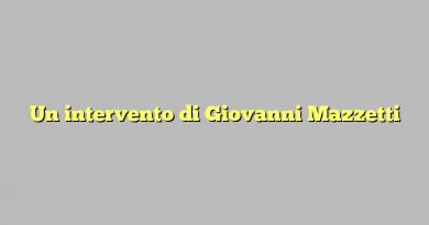 Un intervento di Giovanni Mazzetti