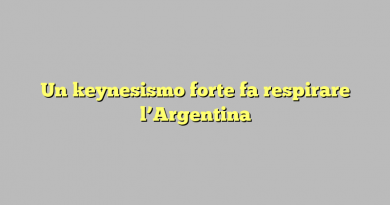 Un keynesismo forte fa respirare l'Argentina