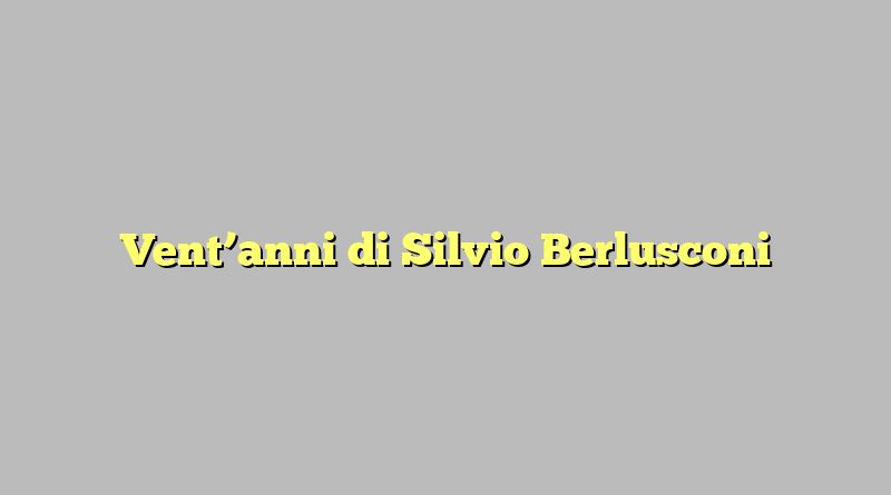 Vent'anni di Silvio Berlusconi