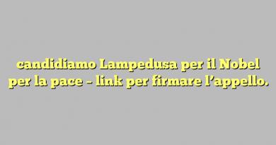 candidiamo Lampedusa per il Nobel per la pace – link per firmare l'appello.