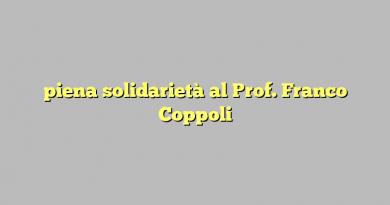 piena solidarietà al Prof. Franco Coppoli